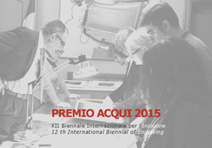 The XII International Biennale of Engraving. Primio Aqui 2015. Italy. June 13-July 7. 2015  Opening :  2015. 6.13. Acqui Terme, Martedi20 gennaio,